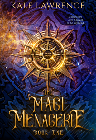 Kale Lawrence. The Magi Menagerie. Book One