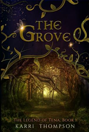 The Grove. Legend of Tena, Book 1. Karri Thompson